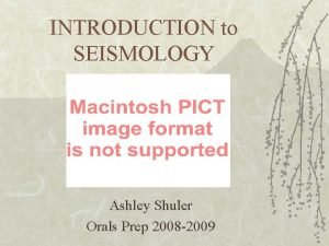 INTRODUCTION to SEISMOLOGY Ashley Shuler Orals Prep 2008