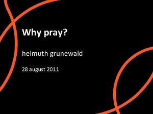 Title Option 3 Why pray helmuth grunewald 28