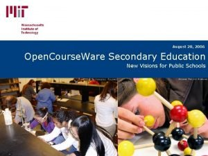 August 28 2006 Open Course Ware Secondary Education