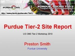 http www physics purdue eduTier 2 Purdue Tier2