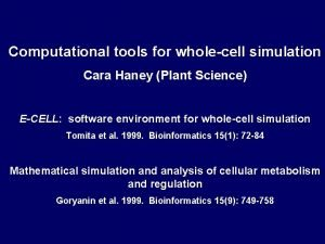 Computational tools for wholecell simulation Cara Haney Plant