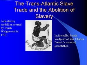 The TransAtlantic Slave Trade and the Abolition of