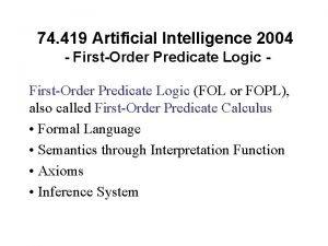 74 419 Artificial Intelligence 2004 FirstOrder Predicate Logic