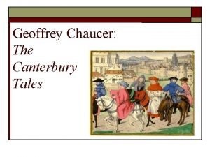 Geoffrey Chaucer The Canterbury Tales HISTORY OF THE