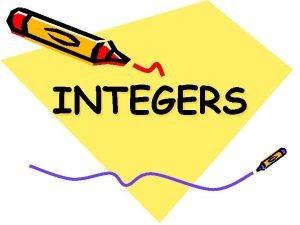 INTEGERS What is an Integer An integer is