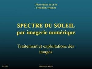 Observatoire de Lyon Formation continue SPECTRE DU SOLEIL