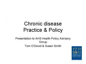 Chronic disease Practice Policy Presentation to AHS Health