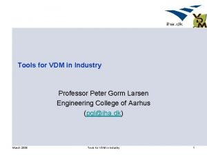 Tools for VDM in Industry Professor Peter Gorm