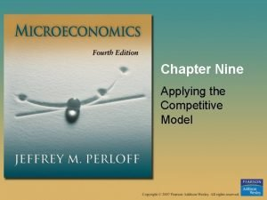 Chapter Nine Applying the Competitive Model Applying the