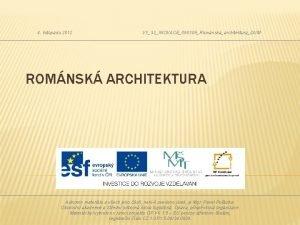4 listopadu 2012 VY32INOVACE090109RomanskaarchitekturaDUM ROMNSK ARCHITEKTURA Autorem materilu