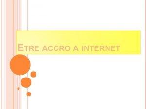 ETRE ACCRO A INTERNET SOMMAIRE Dfinition Comment devienton