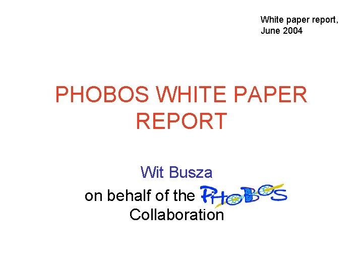 White paper report June 2004 PHOBOS WHITE PAPER