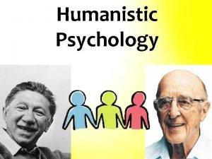 Humanistic Psychology Humanistic Psychology Humanistic psychology emerged in