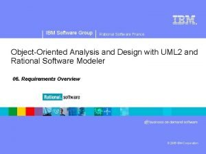 IBM Software Group Rational Software France ObjectOriented Analysis
