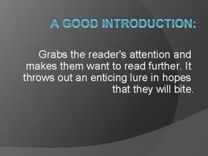 A GOOD INTRODUCTION Grabs the readers attention and