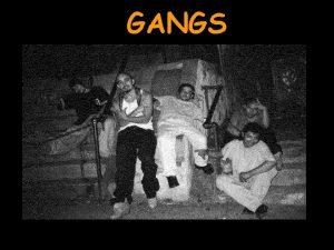 GANGS What is a Gang A formal or