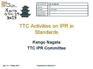Document No GSC 17 IPR03 Source TTC Contact