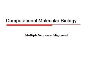 Computational Molecular Biology Multiple Sequence Alignment Sequence Alignment
