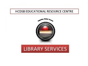 HCDSB EDUCATIONAL RESOURCE CENTRE LIBRARY SERVICES ERC LIBRARY