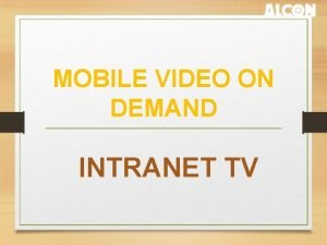 MOBILE VIDEO ON DEMAND INTRANET TV Intranet VOD