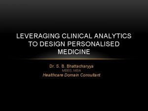 LEVERAGING CLINICAL ANALYTICS TO DESIGN PERSONALISED MEDICINE Dr
