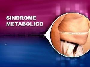 SINDROME METABOLICO Generalidades Introduccin El sndrome metablico es