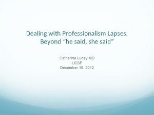 Dealing with Professionalism Lapses Beyond he said she