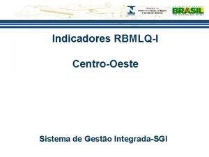 Indicadores RBMLQI CentroOeste Sistema de Gesto IntegradaSGI VERIFICAO