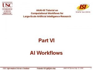 AAAI08 Tutorial on Computational Workflows for LargeScale Artificial