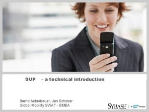 SUP a technical introduction Bernd Ackerbauer Jan Schober