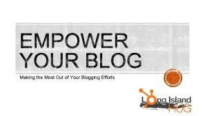 Making the Most Out of Your Blogging Efforts