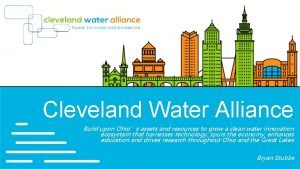 Cleveland Water Alliance Build upon Ohios assets and