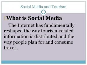 Social Media and Tourism What is Social Media