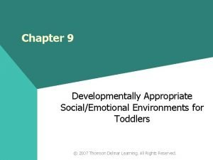 Chapter 9 Developmentally Appropriate SocialEmotional Environments for Toddlers