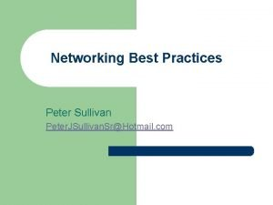 Networking Best Practices Peter Sullivan Peter JSullivan SrHotmail