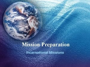 Mission Preparation Incarnational Missions Preparation for the Mission