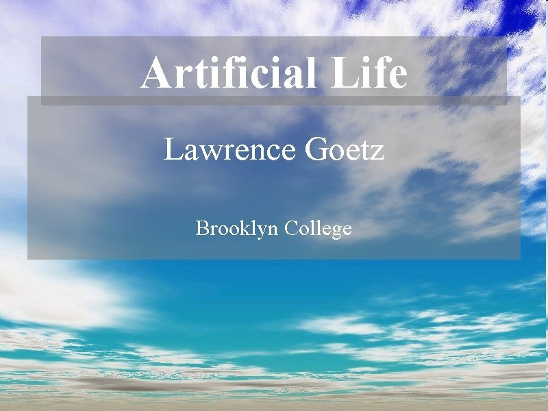 Artificial Life Lawrence Goetz Brooklyn College What is