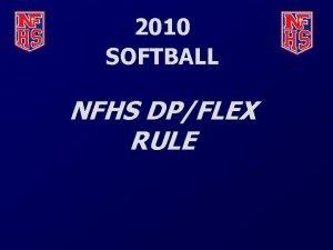 2010 SOFTBALL NFHS DPFLEX RULE The DPFLEX RULE
