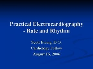 Practical Electrocardiography Rate and Rhythm Scott Ewing D