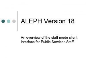 ALEPH Version 18 An overview of the staff