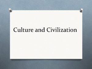 Culture and Civilization Definition of Culture O The