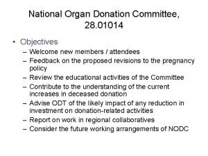 National Organ Donation Committee 28 01014 Objectives Welcome