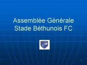 Assemble Gnrale Stade Bthunois FC 1 Sommaire n
