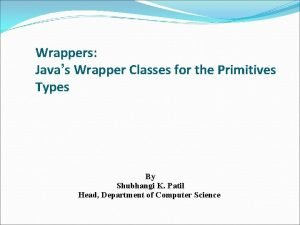 Wrappers Javas Wrapper Classes for the Primitives Types
