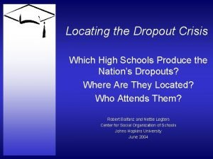 Locating the Dropout Crisis Which High Schools Produce