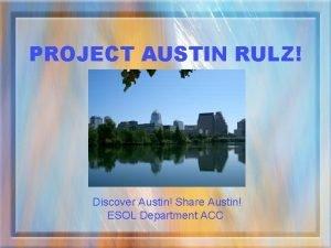 PROJECT AUSTIN RULZ Discover Austin Share Austin ESOL