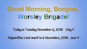 Good Morning Bonjour Worsley Brigade Today is Tuesday