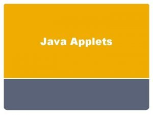Java Applets Applets The term Applet refers to