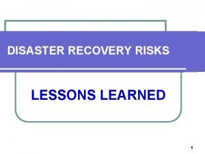 DISASTER RECOVERY RISKS LESSONS LEARNED 1 DISCLAIMER l