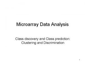 Microarray Data Analysis Class discovery and Class prediction